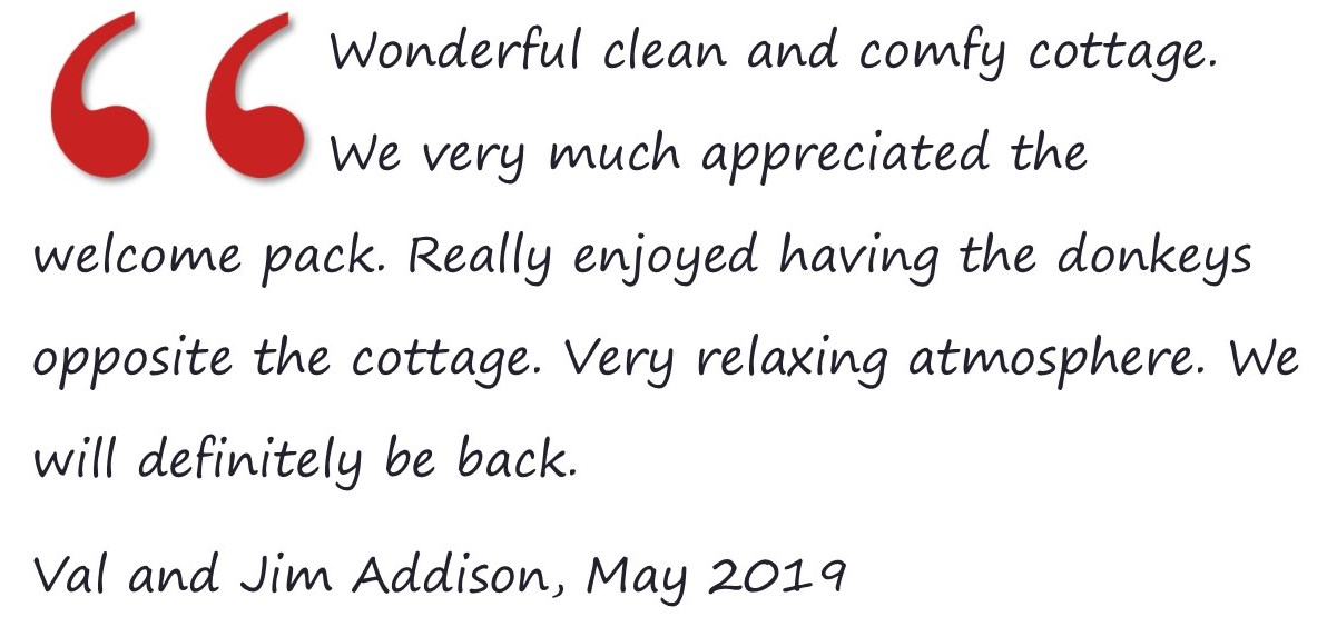 Wonderful clean and comfy cottage. We very much appreciated the welcome pack. Really enjoyed having the donkeys opposite the cottage. Very relaxing atmosphere. We will definitely be back.