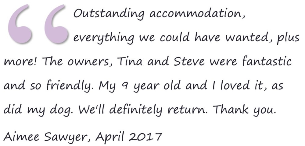 Outstanding accommodation, everything we could have wanted, plus more! The owners, Tina and Steve were fantastic and so friendly. My 9 year old and I loved it, as did my dog. We'll definitely return. Thank you. Aimee Sawyer, April 2017